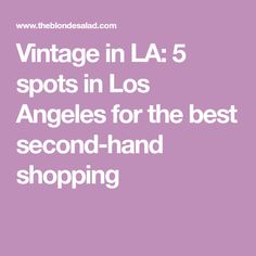 Vintage in LA: 5 spots in Los Angeles for the best second-hand shopping