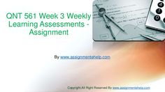 QNT 561 Week 3 Weekly Learning Assessments - Now good grades are easy to get. Join hands with the widest network of learning help available online.