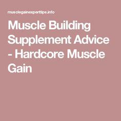 Muscle Building Supplement Advice - Hardcore Muscle Gain