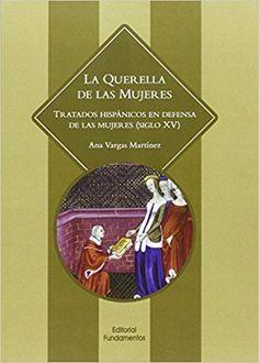 La querella de las mujeres : tratados hispánicos en defensa de las mujeres (siglo XV) / Ana Vargas Martínez
