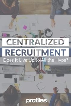 Centralized recruiting is the process whereby all direct hire staffing decisions are made by one human resources team within a company. But does live up to all the hype?