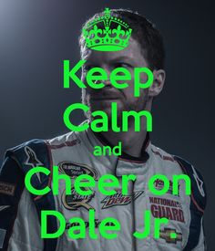 Keep Calm and Cheer on Dale Jr. Another original poster design created with the Keep Calm-o-matic. Buy this design or create your own original Keep Calm design now. Nascar Sprint Cup, Nascar Racing, Racing Baby, Jr Motorsports, Danica Patrick, Keep Calm Quotes, Dale Earnhardt Jr, Good Ole, Father And Son