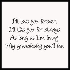Kristian I'll love you forever. As long as I'm living, My grandbaby you'll be. ---I love you with all my heart Grandkids Quotes, Quotes About Grandchildren, Family Quotes, Me Quotes, Child Quotes, Grandma Quotes, Grandma Memes, Visual Statements, Love You Forever