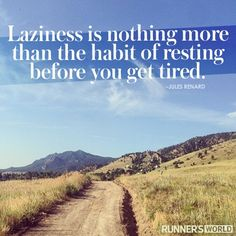 """""""Laziness is nothing more than the habit of resting before you get tired."""""""