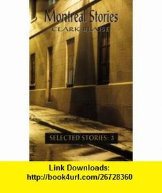 Montreal Stories (Selected Stories) (9780889842700) Clark Blaise , ISBN-10: 0889842701  , ISBN-13: 978-0889842700 ,  , tutorials , pdf , ebook , torrent , downloads , rapidshare , filesonic , hotfile , megaupload , fileserve