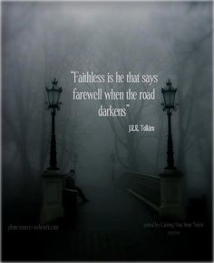 """""""Faithless is he that says farewell when the road darkens"""" (Tolkien). That moment when you're not sure whether to pin to your faith board, your fandom board, or your literature board. Tolkien Quotes, J. R. R. Tolkien, Book Quotes, Life Quotes, Gandalf Quotes, Hobbit Quotes, Tolkien Tattoo, Family Quotes, Quotes Quotes"""