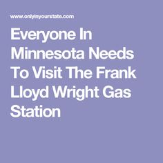 Everyone In Minnesota Needs To Visit The Frank Lloyd Wright Gas Station
