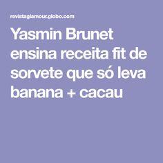 Yasmin Brunet ensina receita fit de sorvete que só leva banana + cacau