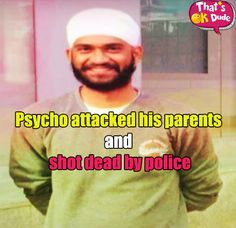 How a psycho attacked his parents and what happened to him ?