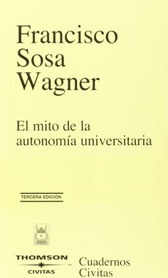 El mito de la autonomía universitaria / Francisco Sosa Wagner.-- Madrid : Civitas, 2004. http://absysnet.bbtk.ull.es/cgi-bin/abnetopac?TITN=295484