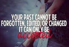 """Your Past Cannot Be Forgotten, Edited, or Changed, It can only be Accepted."" #quote #lifequote"