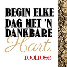 Begin elke dag met 'n dankbare hart. Afrikaanse Quotes, Best Inspirational Quotes, Quotable Quotes, Wise Words, Rose, Wall, Pink, Roses, Word Of Wisdom