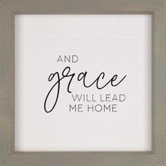 """""""And grace will lead me home"""" Framed Sign Deep frames allow for wall hanging or tabletop display. Dimensions: x x Word Block, Table Top Display, Led Signs, House Prices, Overlays, Framed Art, Wall Decor, Texture, Words"""