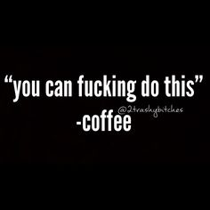 """""""you can fucking do this"""" - Coffee  2 trashy Bitches original memes, click for all pics, lol, lmao, funny, humor, joke, offensive, inappropriate"""