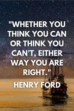 """Whether you think you can or think you can't, either way you are right."" -Henry Ford"