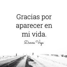 Thank you for appearing in my life. ️Danns Vega.