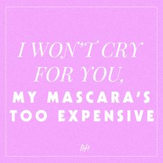 i won't cry for you, my mascara's too expensive -- beauty quotes
