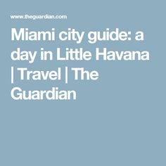 Miami city guide: a day in Little Havana | Travel | The Guardian
