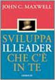 Sviluppa il leader che c'è in te di John C. Maxwell http://www.amazon.it/dp/8871528050/ref=cm_sw_r_pi_dp_zLA8ub1J85GWY