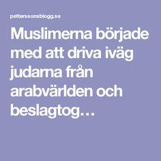 Muslimerna började med att driva iväg judarna från arabvärlden och beslagtog…