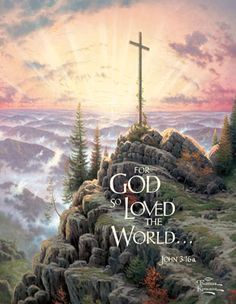 Thomas Kinkade -- that he sent his only begotten son that whom so ever shall believe on Him shall not perish but have everlasting life.