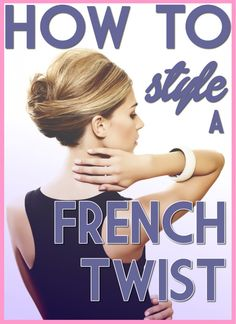 Hairstyle How to Style a French Twist - the quintessential beginning for so many updos! Learn to do it yourself at home :)