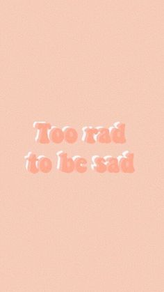 Aesthetic peachy wallpaper quote Too rad to be sad
