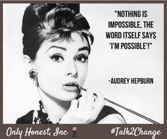 This is so true. Although it seems impossible, you really can make a difference when you #Talk2Change at OnlyHonest.com. #Audrey #Hepburn #politics #government #OnlyHonest