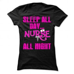 sleep all day... nurse all night - #designer t shirts #unique t shirts. I WANT THIS => https://www.sunfrog.com/Funny/sleep-all-day-nurse-all-night-Ladies.html?60505