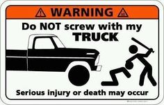 Don't mess with my truck, you jealous boys that think your cool parking in the back row. I'll get ya back ;)