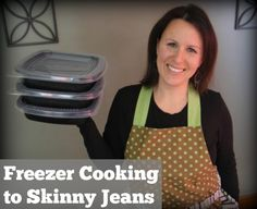 How to Get Healthy, Lose Weight, and Get Into those Skinny Jeans with the help of freezer cooking