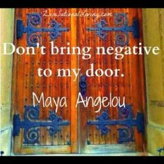 """ Don't bring negative to my door."" ~ Maya Angelou Quotes & Sayings / Words of Wisdom The Words, Cool Words, Quotable Quotes, Motivational Quotes, Inspirational Quotes, Motivational Affirmations, Funny Quotes, Random Quotes, Picture Quotes"