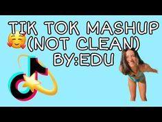 Tik Tok Mashup Not Clean By Edu Youtube Mashup Videos Funny Emotional Songs