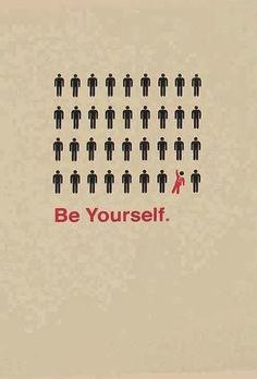 oser être soi-même, différent de la masse. Que ça doit faire du bien ! Va, sois toi-même.: