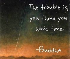 The Trouble Is, You Think You Have Time life quotes life motivational quotes inspirational quotes about life life quotes and sayings life inspiring quotes life image quotes best life quotes quotes about life lessons The Words, Cool Words, Life Quotes Love, Great Quotes, Quotes To Live By, Awesome Quotes, No Time Quotes, Time Quotes Clock, Quotes About Time