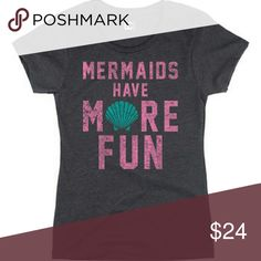 Mermaids Have More Fun Tee New T-shirt. Mermaids have more fun. Size medium and size large available. 50% cotton/50% polyester Tops Tees - Short Sleeve