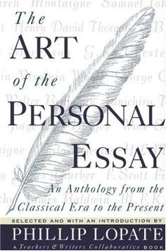 phillip lopate in defense of the essay collection This item:getting personal: selected essays by philip lopate paperback $1350   and relishable collection of essays that charts his private and writing lives.