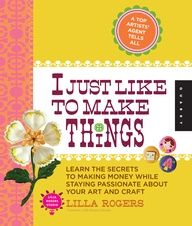 I Just Like To Make Things - a great book to help artists find new avenues for selling their designs.