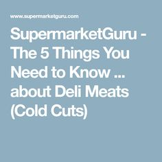 SupermarketGuru - The 5 Things You Need to Know ... about Deli Meats (Cold Cuts)