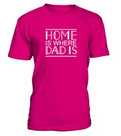 Home Is Where Dad Is  #gift #idea #shirt #image #brother #love #family #funny #brithday #kinh #daughter #dad #fatherday #papa
