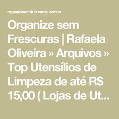 Organize sem Frescuras | Rafaela Oliveira » Arquivos  » Top Utensílios de Limpeza de até R$ 15,00 ( Lojas de Utilidades)