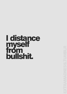 Wisdom Quotes : Thanks For reading Distance Myself From Bullshit Quotes' Please Share ItRel… Great Quotes, Quotes To Live By, Me Quotes, Motivational Quotes, Funny Quotes, Inspirational Quotes, Drama Quotes, I'm Done Quotes, Get A Life Quotes