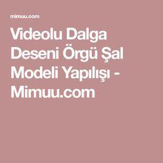 Videolu Dalga Deseni Örgü Şal Modeli Yapılışı - Mimuu.com