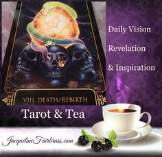 Death | Rebirth | VIII | Tarot & Tea | Jacqueline Fairbrass | Strength | Daily Oracle  Focus on the new and not the old. It is time for a new beginning. So allow those old attitudes, beliefs and behaviors to change. It's time. Trust and have faith that all is well and as it is meant to be. Get enthusiastic about this. But don't tell others you've changed. Just be the change.