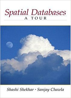 Spatial Databases: A Tour: Shashi Shekhar, Sanjay Chawla: 9780130174802: Amazon.com: Books
