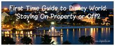 A First-Timers Guide to Walt Disney World: Staying On Property or Off?