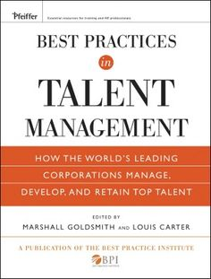 Best Practices in Talent Management: How the World's Leading Corporations Manage, Develop, and Retain Top Talent (NOOK Book)