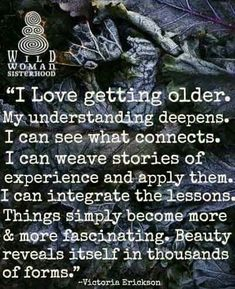 I love getting OLDER.....