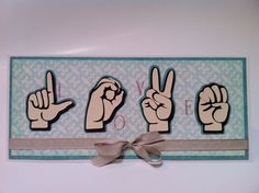 """I want this cartridge!!! Card made using the """"American Sign Language Alphabet"""" digital content cartridge from Cricut. Cart is only $9.99 & has each letter of the alphabet & numbers 1-10"""