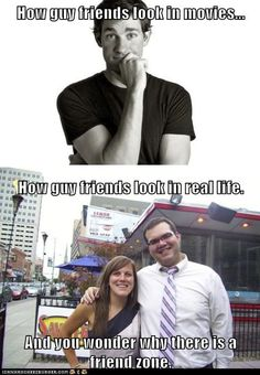 How guy friends look in movies... How guy friends look in real life. And you wonder why there is a friend zone.